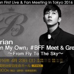 Brian First Live & Fan Meeting In Tokyo 2016 「On My Own」#BFF Meet & Greet開催