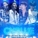 CNBLUE、9月21日発売LIVE DVD/Blu-ray「SPRING LIVE 2016~We're like a puzzle~ @ NIPPON BUDOKAN」特典映像ダイジェスト公開!