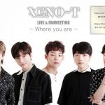 『XENO-T LIVE & FANMEETING~Where you are~』の開催が決定!