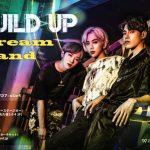 新時代を築き上げるニューフェイス「BUILD UP(ビルドアップ)」!初来日長期公演『BUILD UP 1st JAPAN LIVE -DREAM LAND-』開催決定!