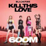 BLACKPINK(ブラックピンク) 「Kill This Love」ミュージックビデオ 6億回再生を記録! 公開から177日でグループ史上最速 6億超え4作目